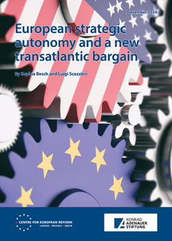 CER/KAS launch of 'European strategic autonomy and a new transatlantic bargain' by Sophia Besch and Luigi Scazzieri with Claudia Major